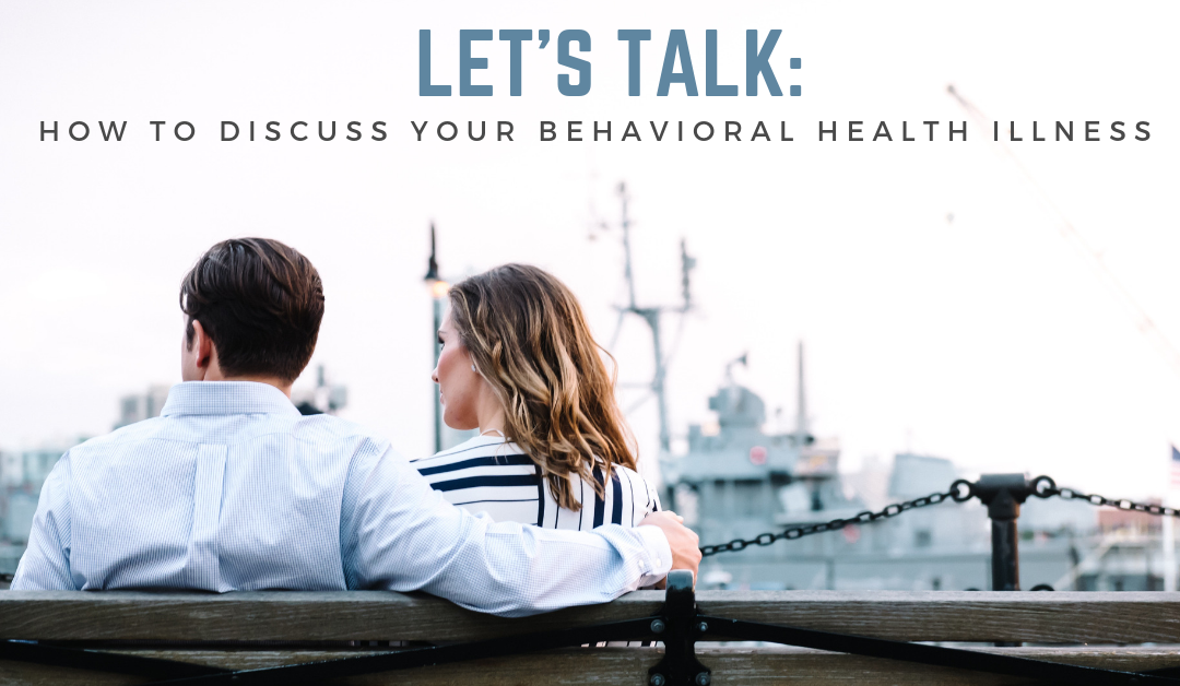 Let's talk: How to discuss your behavioral health illness